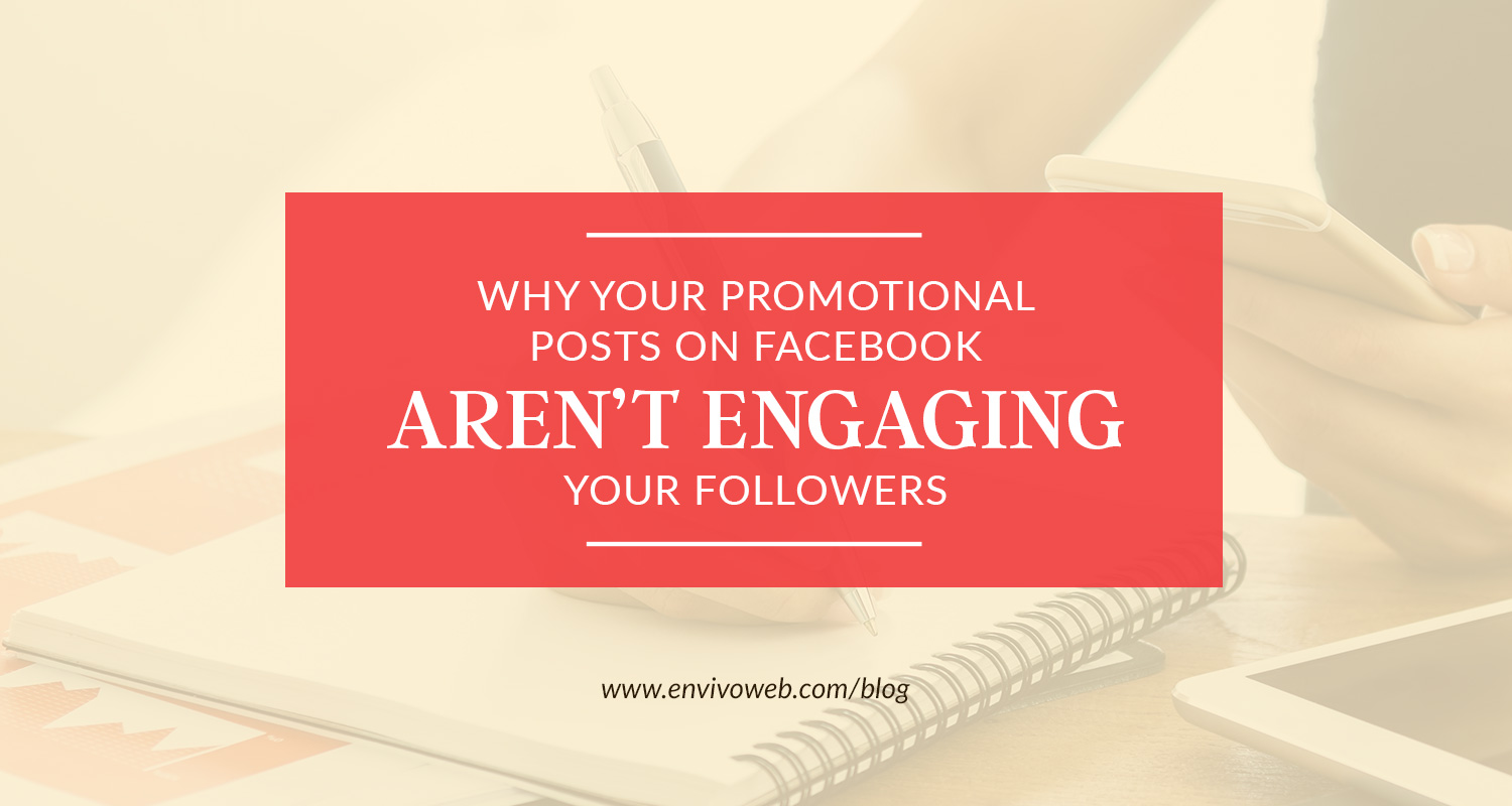 Why Your Promotional Posts on Facebook Aren't Engaging Your Followers