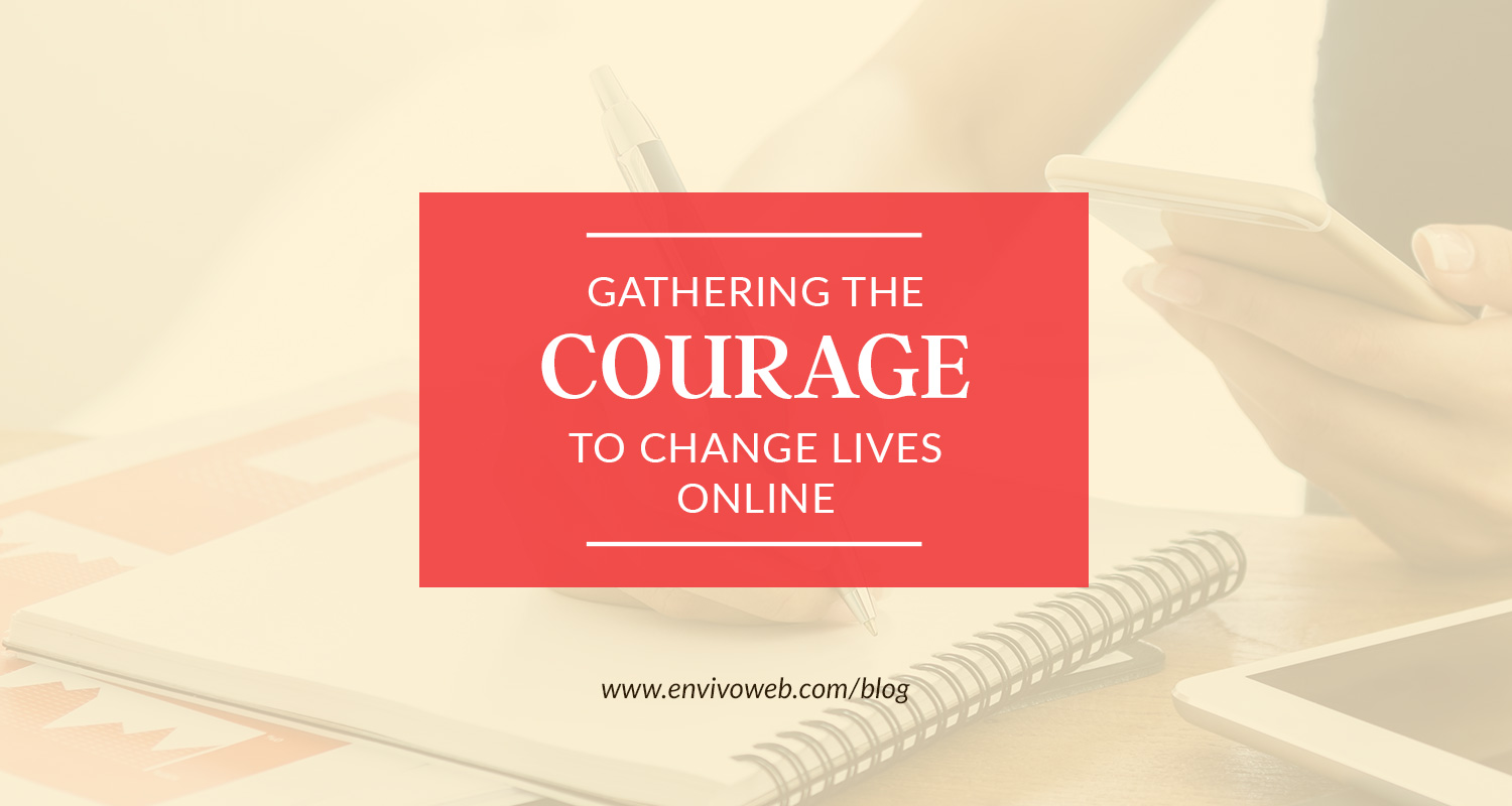 Gathering the Courage to Change Lives Online