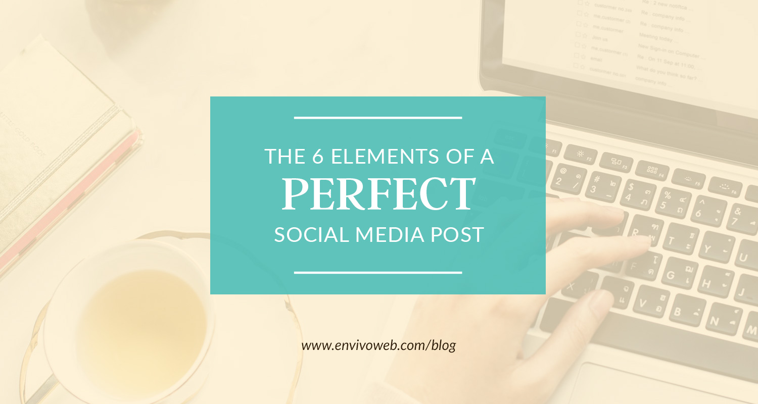 The 6 Elements of a Perfect Social Media Post