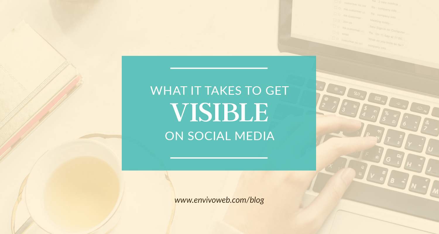 What It Takes to Get Visible on Social Media