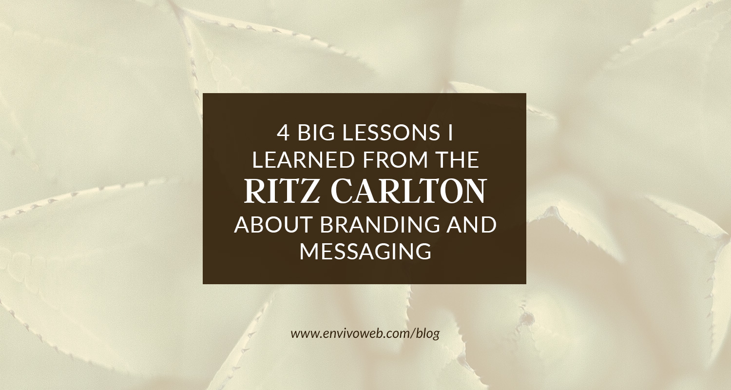 4 Big Lessons I Learned from the Ritz Carlton about Branding and Messaging