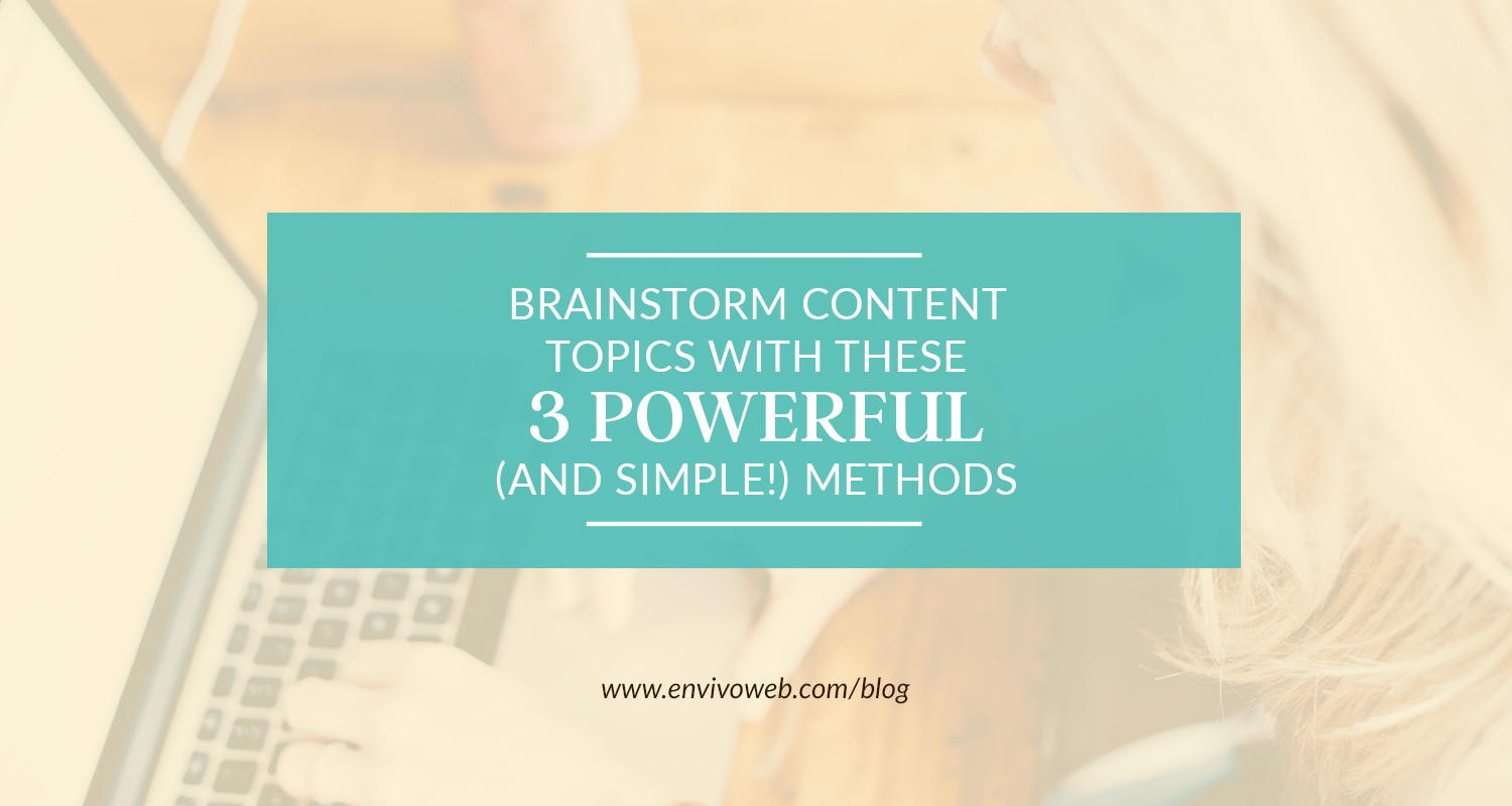 Brainstorm Content Topics with These 3 Powerful (And Simple!) Methods