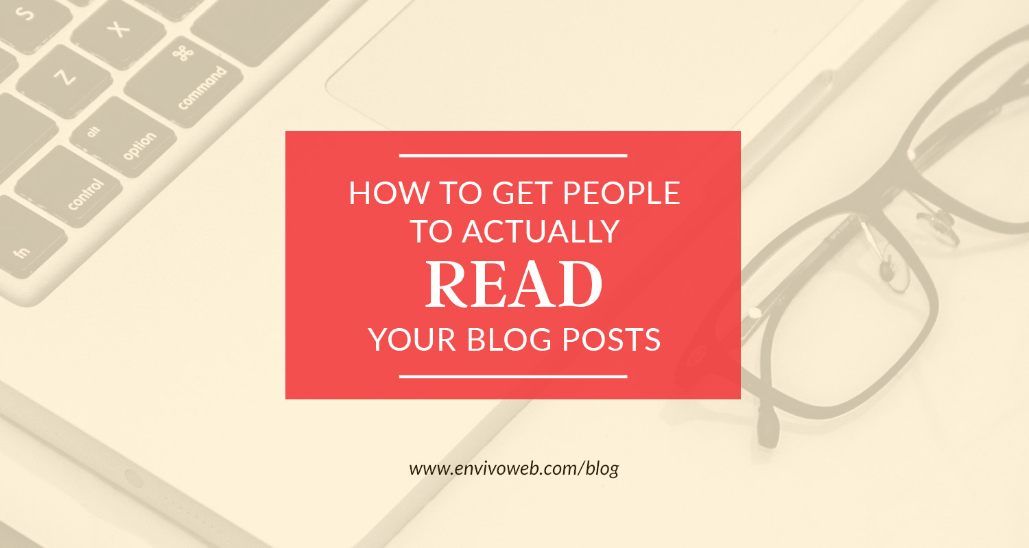How to Get People to Actually Read Your Blog Posts