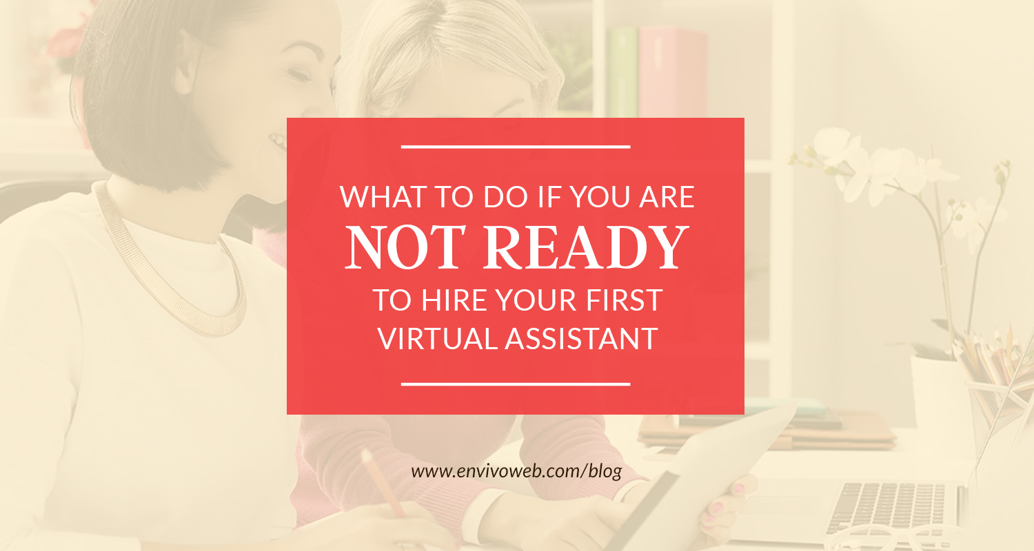 What to Do If You Are Not Ready to Hire Your First Virtual Assistant