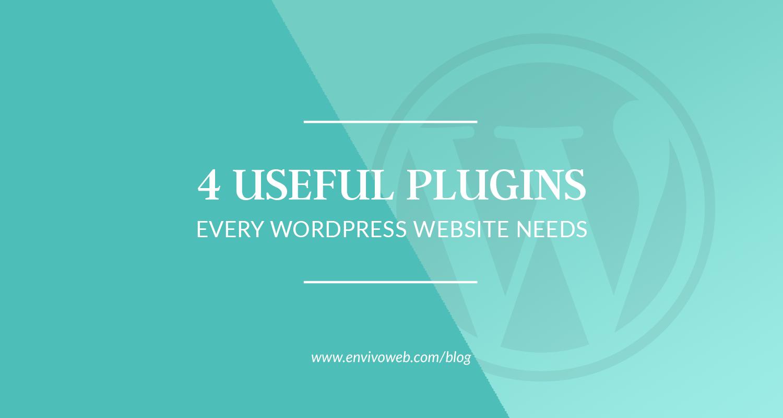 4 Useful Plugins Every WordPress Website Needs