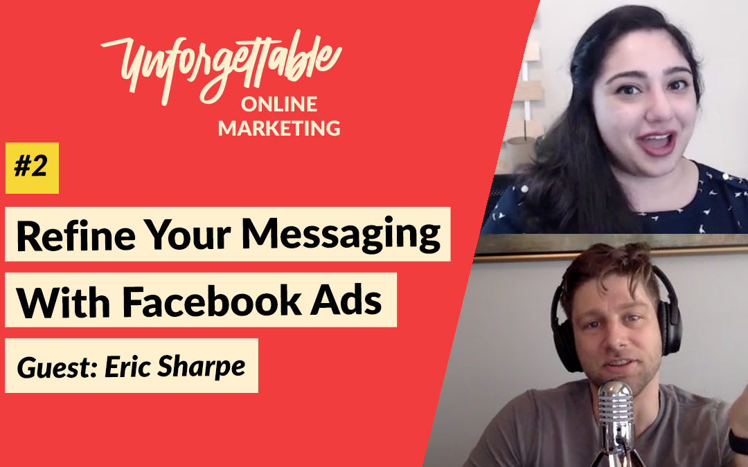 Refine Your Messaging With Facebook Ads – Guest: Eric Sharpe – #2